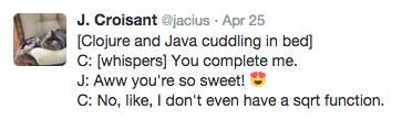 Screenshot of a tweet. Text: [Clojure and Java cuddling in bed] C: [whispers] You complete me. J: Aww you're so sweet! C: No, like, I don't even have a sqrt function.